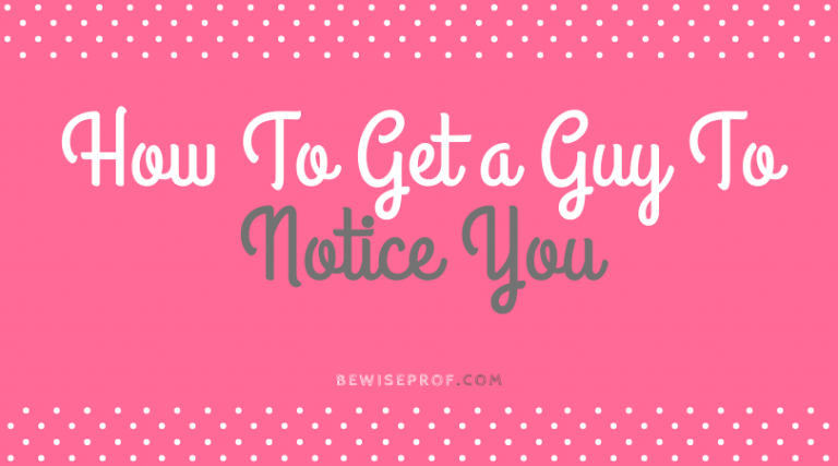 How to get a guy to notice you