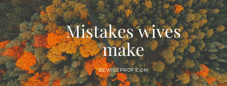 Mistakes wives make – Be Wise Professor