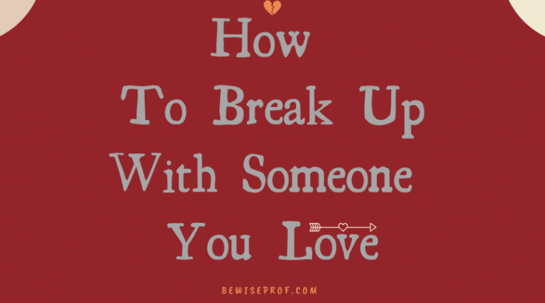 How to break up with someone you love