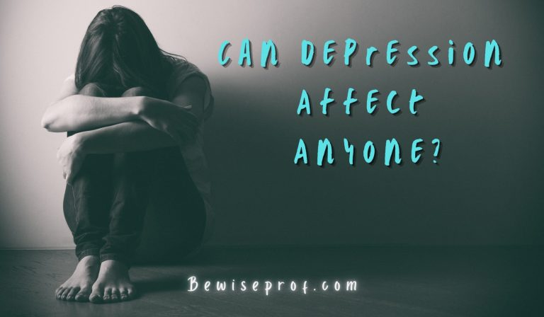 Can Depression Affect Anyone? | Be Wise Professor