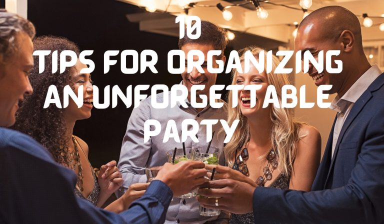 10 Tips For Organizing An Unforgettable Party