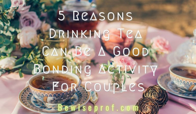 5 Reasons Drinking Tea Can Be A Good Bonding Activity for Couples