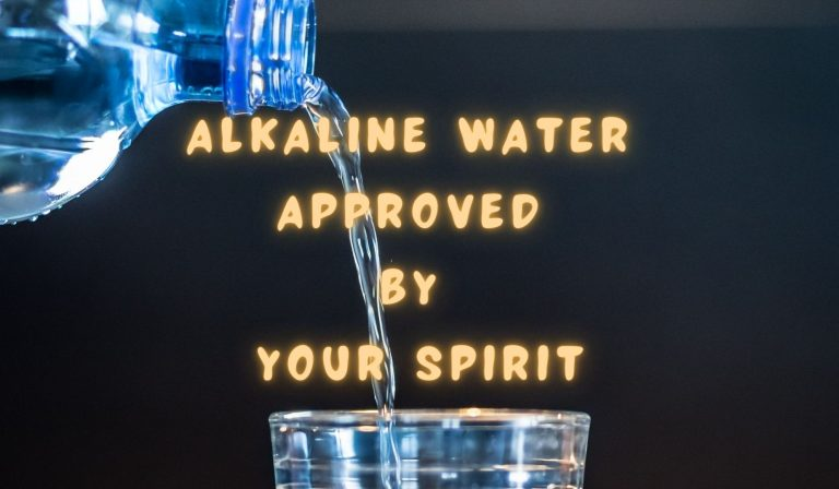 Alkaline Water; Approved By Your Spirit